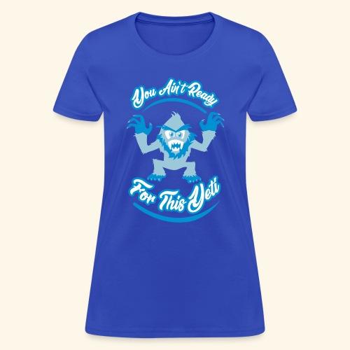 You Ain't Ready - Women's T-Shirt