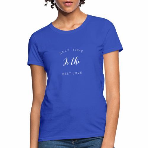Self Love is the Best love - Women's T-Shirt