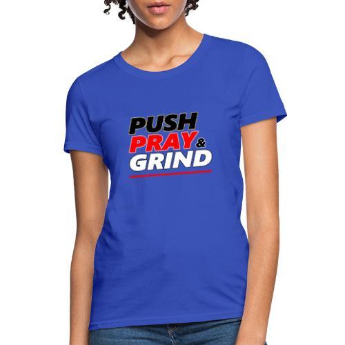 Push Pray & Grind - Women's T-Shirt