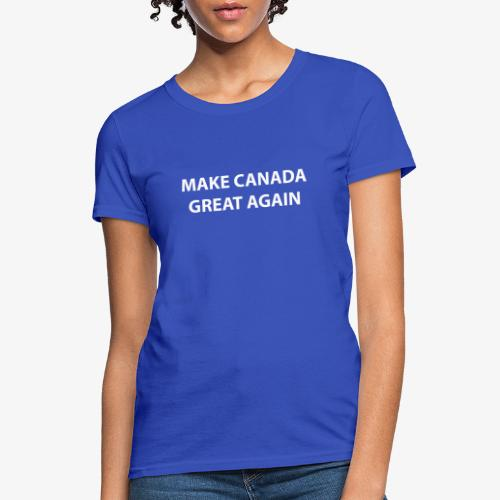 Make Canada Great Again - Women's T-Shirt