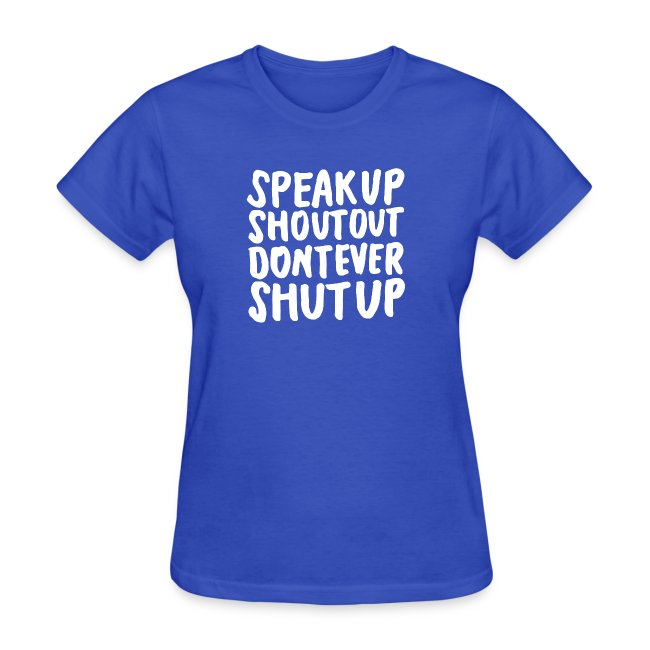 Speak Up Shout Out Dont Ever Shut Up