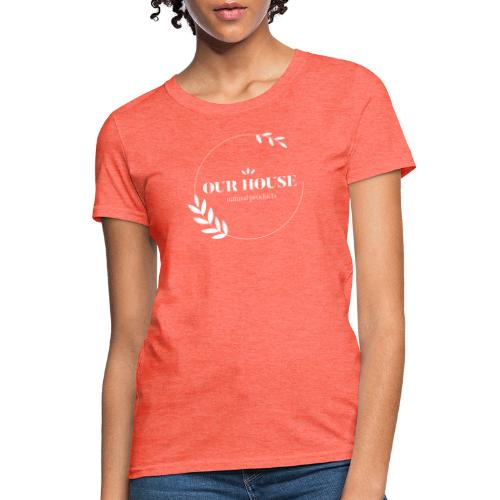 Our House Natural Products Logo - Women's T-Shirt