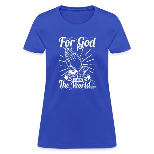 For God So Loved The World... (White Letters) - Women's T-Shirt