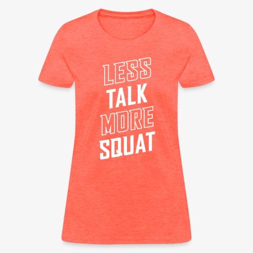 Less Talk More Squat - Women's T-Shirt