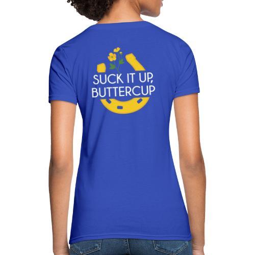 Suck It Up Buttercup - Women's T-Shirt