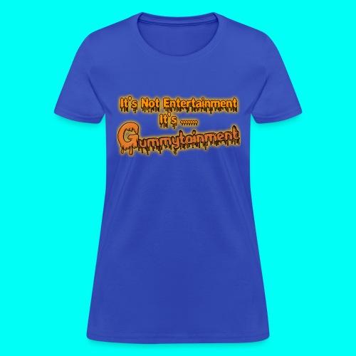 Not Entertainment....Gummytainment T-Shirt - Women's T-Shirt