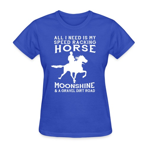All I Need is my Speed Racking Horse - Women's T-Shirt