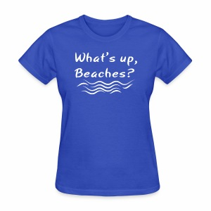 What s up beaches Shirt - Women's T-Shirt