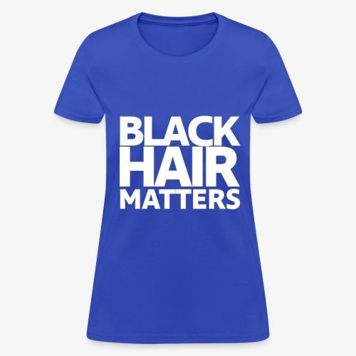 BLACK HAIR MATTERS - Women's T-Shirt