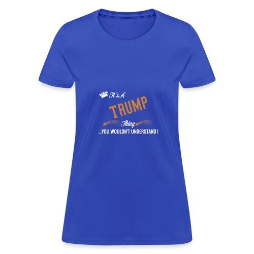 it's a trump thing - Women's T-Shirt