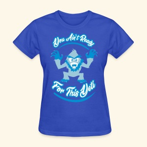 You Ain't Ready - Women's T-Shirt