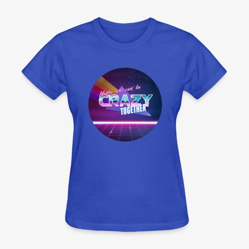 Maybe we can be CRAZY TOGETHER Circle - Women's T-Shirt