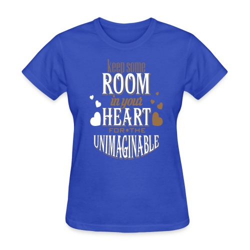 Keep Some ROOM In Your HEART For The UNIMAGINABLE - Women's T-Shirt