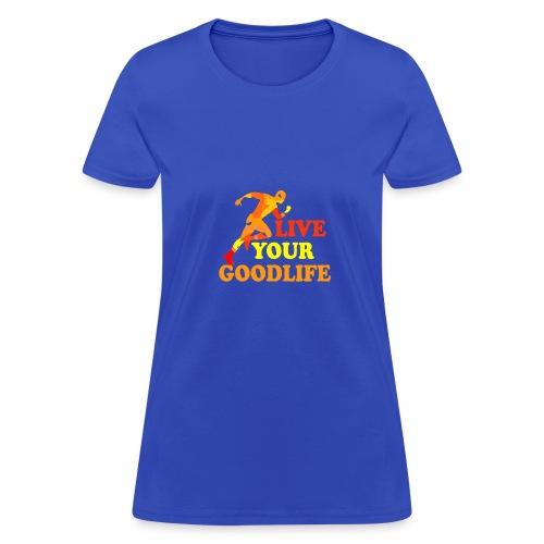 live your goodlife T-shirt - Women's T-Shirt