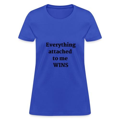 EVERYTHING WINS SHIRT - Women's T-Shirt