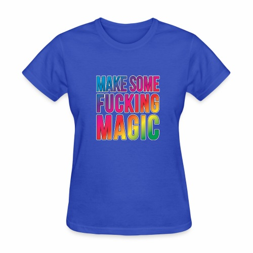 MAKE SOME FUCKING MAGIC - Women's T-Shirt