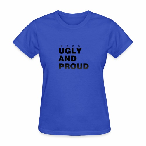 Ugly AND Proud T-shirt - Women's T-Shirt