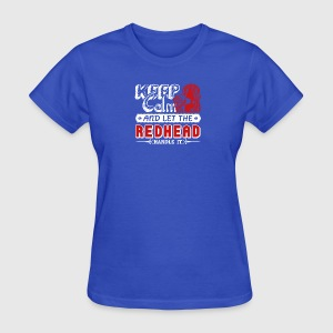 Keep Calm And Let Redhead Handle It Shirt - Women's T-Shirt
