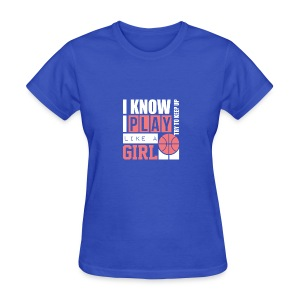 I Know I Play Like A Girl: Try To Keep Up T Shirt - Women's T-Shirt