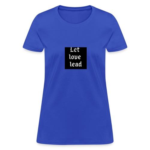 let love lead2 - Women's T-Shirt