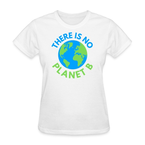 There Is No Planet B, Earth Day Global Warming - Women's T-Shirt