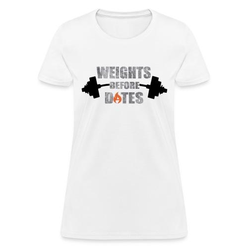 Weights Before Dates - Women's T-Shirt