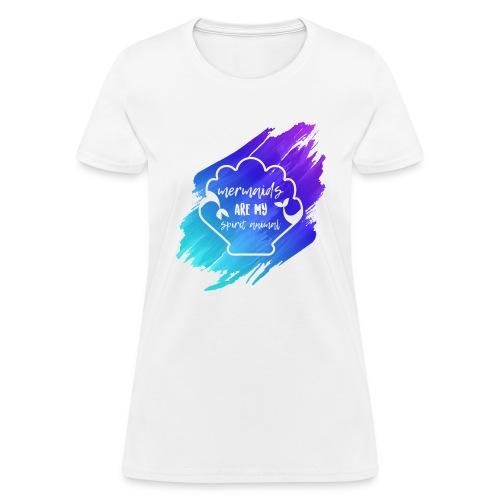 Mermaids Are My Spirit Animal - Women's T-Shirt