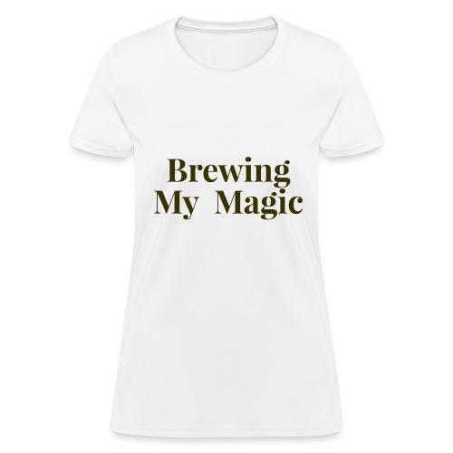 Brewing My Magic Women's Tee - Women's T-Shirt