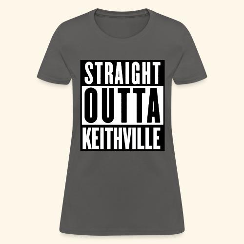 STRAIGHT OUTTA KEITHVILLE - Women's T-Shirt
