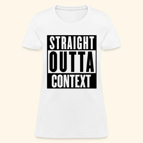 STRAIGHT OUTTA CONTEXT - Women's T-Shirt