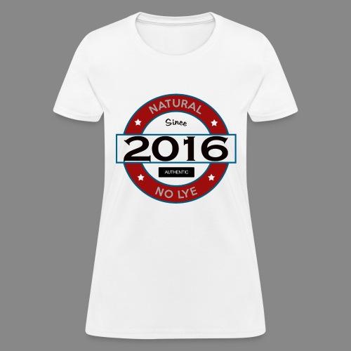 Natural Since 2016 No Lye - Women's T-Shirt