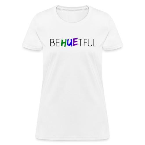 behuetiful t - Women's T-Shirt