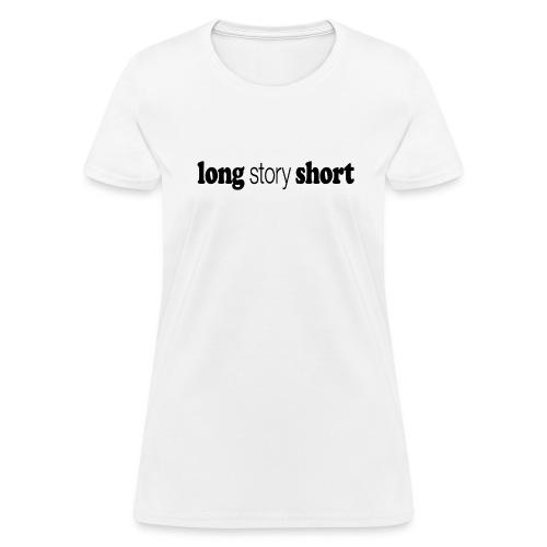 LONG STORY SHORT title new black png - Women's T-Shirt