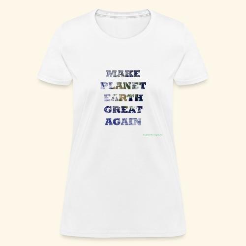 Make Planet Earth Great Again - Women's T-Shirt