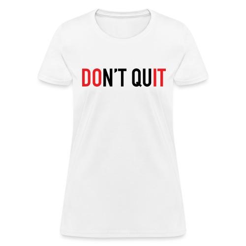 DON'T QUIT - Women's T-Shirt