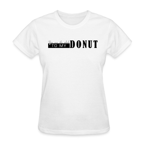 Whole to My Donut - Women's T-Shirt