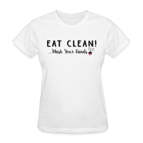 Eat Clean! Wash Your Hand - Women's T-Shirt
