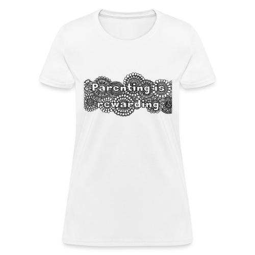 Parenting is Rewarding Tshirt - Women's T-Shirt
