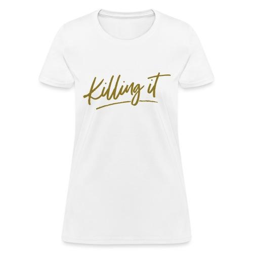 Killing It - Women's T-Shirt