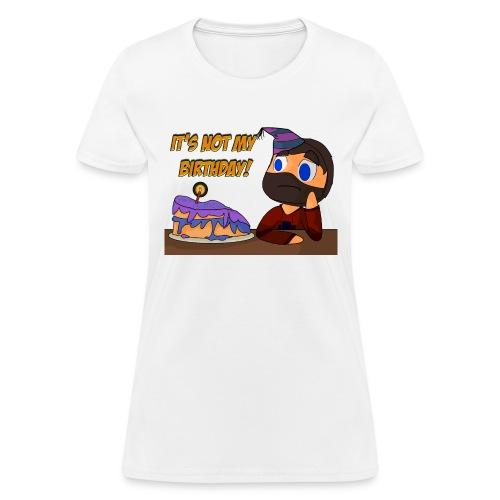 not my birthday - Women's T-Shirt