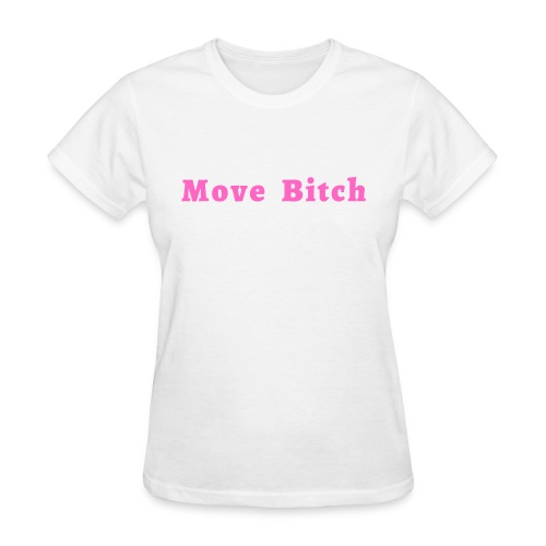 Move Bitch (pink letters version) - Women's T-Shirt