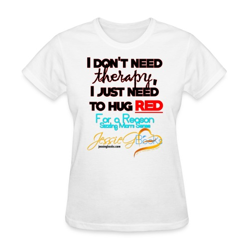 I don t need therapy I just need to hug RED T Shi - Women's T-Shirt