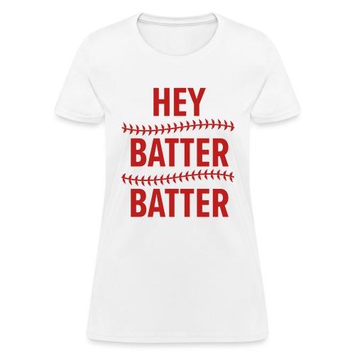 Hey Batter Batter - Women's T-Shirt