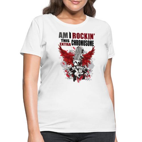 Rocking my extra chromosome - Women's T-Shirt