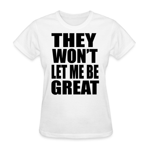 They Won't Let Me Be Grea - Women's T-Shirt