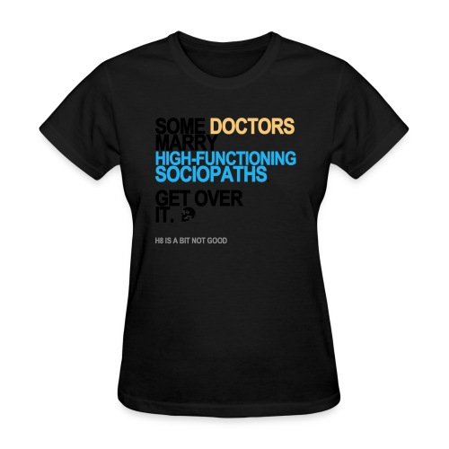 some doctors marry sociopaths lg transpa - Women's T-Shirt