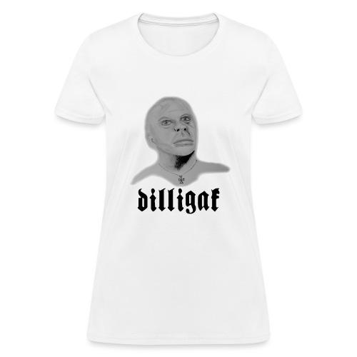 DILLIGAF - Women's T-Shirt