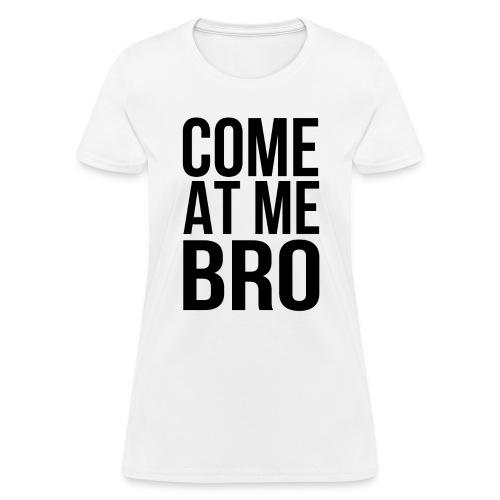 comeatmebro - Women's T-Shirt