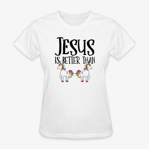 Jesus is Better Than Unicorns - Women's T-Shirt