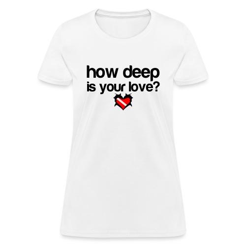 How Deep is your Love - Women's T-Shirt
